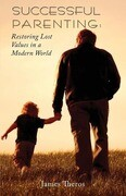 Successful Parenting: Restoring Lost Values in a Modern World