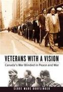 Veterans with a Vision: Canada's War Blinded in Peace and War