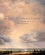 Where Sky Meets Earth: The Luminous Landscapes of Victoria Adams