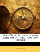 Vorwärts: Briefe von einer Reise um die Welt von Lina Boegli