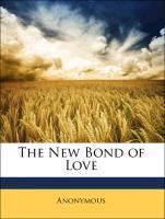 The New Bond of Love als Taschenbuch von Anonymous