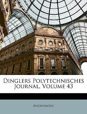 Dinglers Polytechnisches Journal, Volume 43 als...