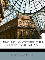 Dinglers Polytechnisches Journal, Volume 239 al...