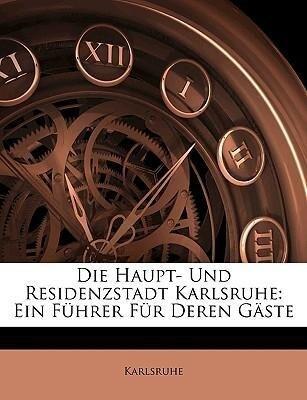 Die Haupt- Und Residenzstadt Karlsruhe: Ein Füh...