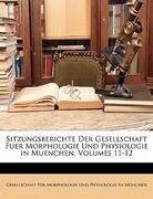 Sitzungsberichte Der Gesellschaft Fuer Morphologie Und Physiologie in Muenchen, Volumes 11-12