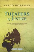 Theaters of Justice: Judging, Staging, and Working Through in Arendt, Brecht, and Delbo