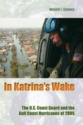 In Katrina's Wake: The U.S. Coast Guard and the Gulf Coast Hurricanes of 2005