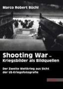 Shooting War - Kriegsbilder als Bildquellen