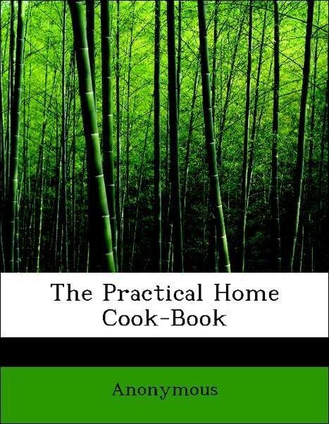 The Practical Home Cook-Book als Taschenbuch vo...