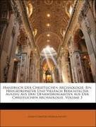 Handbuch Der Christlichen Archäologie: Ein Neugeordneter Und Vielfach Berichtigter Auszug Aus Den Denkwürdigkeiten Aus Der Christlichen Archäologie, Volume 3