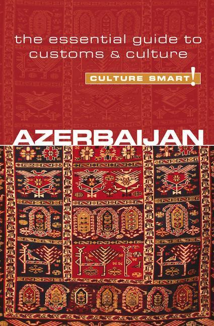 Azerbaijan - Culture Smart!: The Essential Guid...