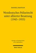 Westdeutsches Polizeirecht unter alliierter Besatzung (1945-1955)