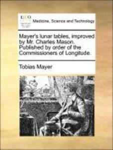 Mayer´s lunar tables, improved by Mr. Charles M...