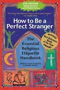 How to Be a Perfect Stranger (5th Edition): The Essential Religious Etiquette Handbook