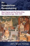 Appalachian Reawakening: West Virginia and the Perils of the New Machine Age, 1945-1972