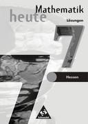 Mathematik heute 7. Lösungen. 7.-10. Schuljahr an Gymnasien und Gesamtschulen in Hessen und Hamburg