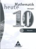 Mathematik heute 10. Schuljahr. Lösungen. Gymnasien und Gesamtschulen. Hessen und Hamburg