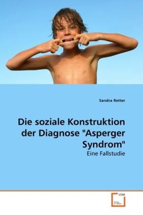 Die soziale Konstruktion der Diagnose Asperger ...