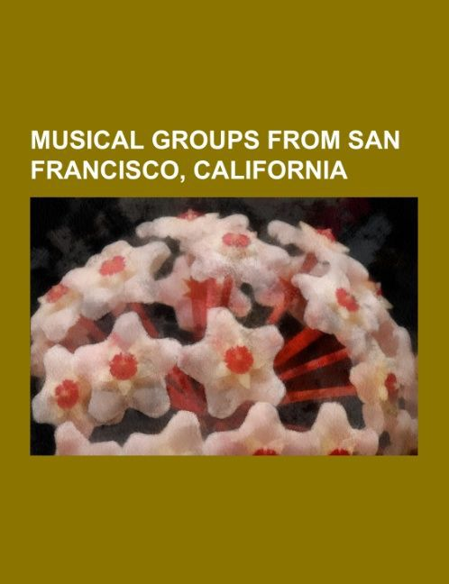 Musical groups from San Francisco, California a...