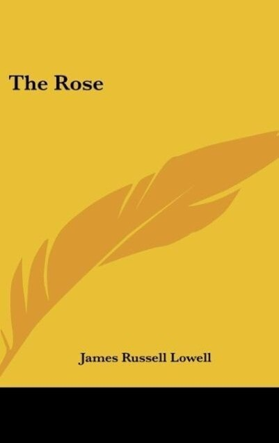 The Rose als Buch von James Russell Lowell
