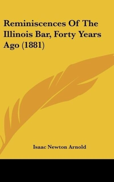 Reminiscences Of The Illinois Bar, Forty Years Ago (1881) als Buch von Isaac Newton Arnold - Isaac Newton Arnold