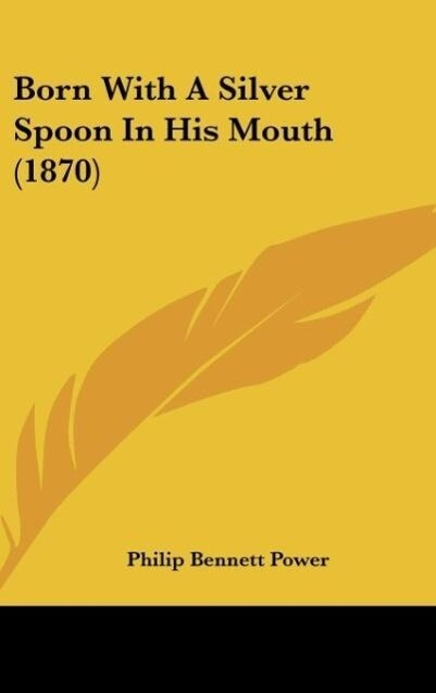Born With A Silver Spoon In His Mouth (1870) als Buch von Philip Bennett Power - Philip Bennett Power