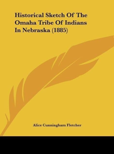 Historical Sketch Of The Omaha Tribe Of Indians In Nebraska (1885) als Buch von Alice Cunningham Fletcher - Alice Cunningham Fletcher