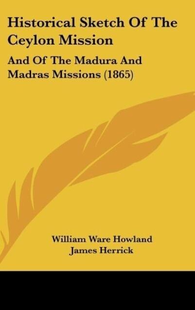Historical Sketch Of The Ceylon Mission als Buch von William Ware Howland, James Herrick - William Ware Howland, James Herrick