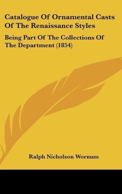 Catalogue Of Ornamental Casts Of The Renaissance Styles als Buch von Ralph Nicholson Wornum - Ralph Nicholson Wornum