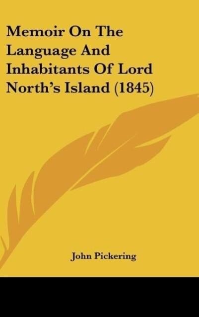 Memoir On The Language And Inhabitants Of Lord North´s Island (1845) als Buch von John Pickering - John Pickering
