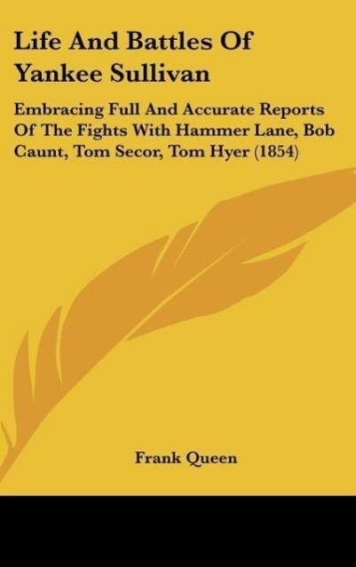 Life And Battles Of Yankee Sullivan als Buch von Frank Queen - Frank Queen