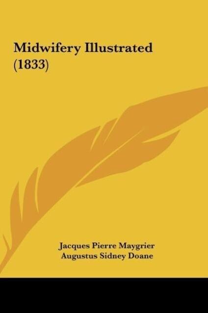 Midwifery Illustrated (1833) als Buch von Jacques Pierre Maygrier - Jacques Pierre Maygrier