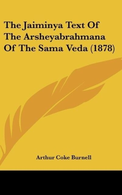 The Jaiminya Text Of The Arsheyabrahmana Of The Sama Veda (1878) als Buch von