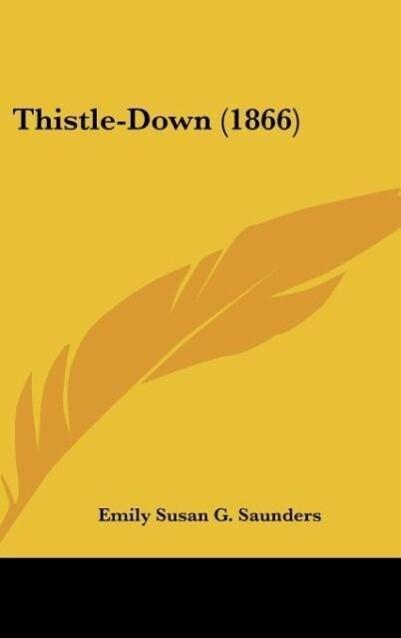Thistle-Down (1866) als Buch von Emily Susan G. Saunders - Emily Susan G. Saunders