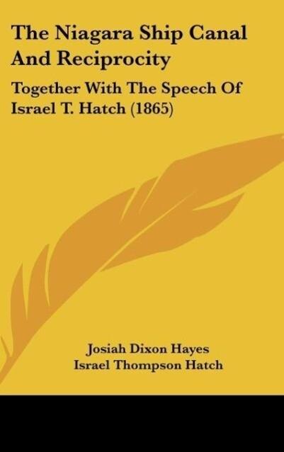 The Niagara Ship Canal And Reciprocity als Buch von Josiah Dixon Hayes - Josiah Dixon Hayes