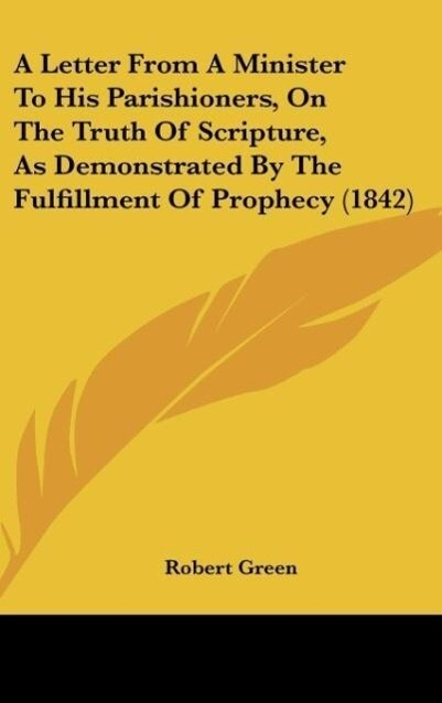 A Letter From A Minister To His Parishioners, On The Truth Of Scripture, As Demonstrated By The Fulfillment Of Prophecy (1842) als Buch von Robert... - Robert Green