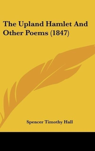 The Upland Hamlet And Other Poems (1847) als Buch von Spencer Timothy Hall - Spencer Timothy Hall