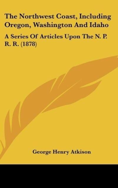 The Northwest Coast, Including Oregon, Washington And Idaho als Buch von George Henry Atkison - George Henry Atkison