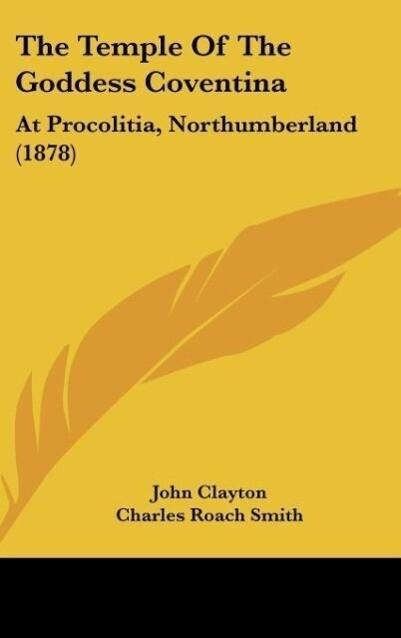 The Temple Of The Goddess Coventina als Buch von John Clayton, Charles Roach Smith - John Clayton, Charles Roach Smith