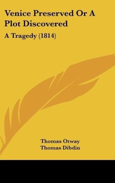 Venice Preserved Or A Plot Discovered als Buch von Thomas Otway - Thomas Otway