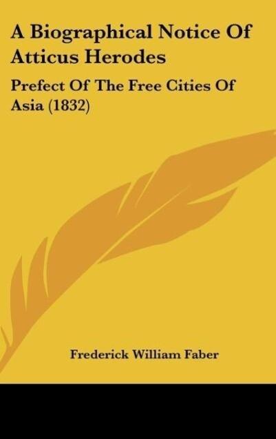A Biographical Notice Of Atticus Herodes als Buch von Frederick William Faber - Frederick William Faber