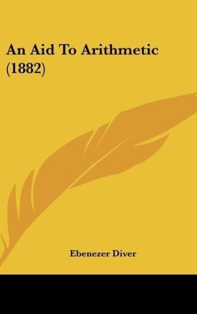 An Aid To Arithmetic (1882) als Buch von Ebenezer Diver - Ebenezer Diver