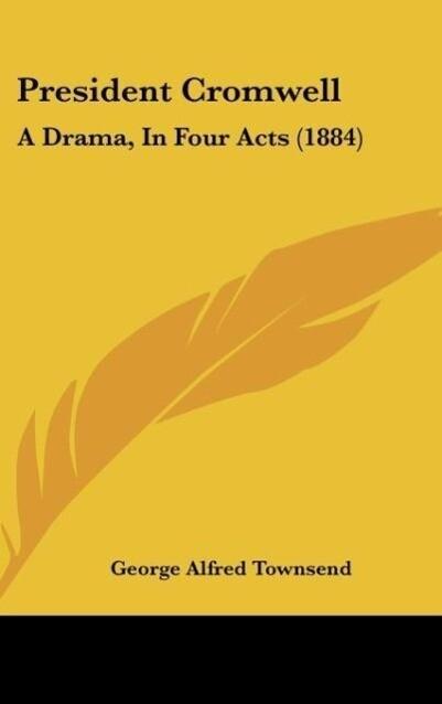 President Cromwell als Buch von George Alfred Townsend - George Alfred Townsend