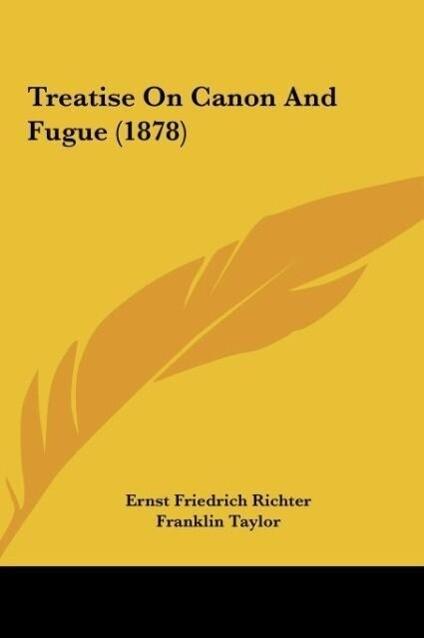 Treatise On Canon And Fugue (1878) als Buch von Ernst Friedrich Richter - Ernst Friedrich Richter