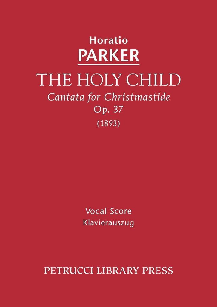 The Holy Child, Op. 37 - Vocal score als Taschenbuch von Horatio Parker