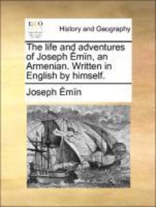 The life and adventures of Joseph Émïn, an Armenian. Written in English by himself. als Taschenbuch von Joseph Émïn