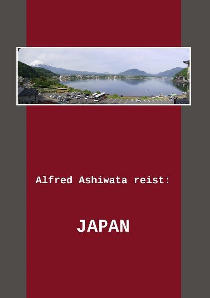 Alfred Ashiwata reist: Japan als Buch von Alfred Ashiwata - Alfred Ashiwata