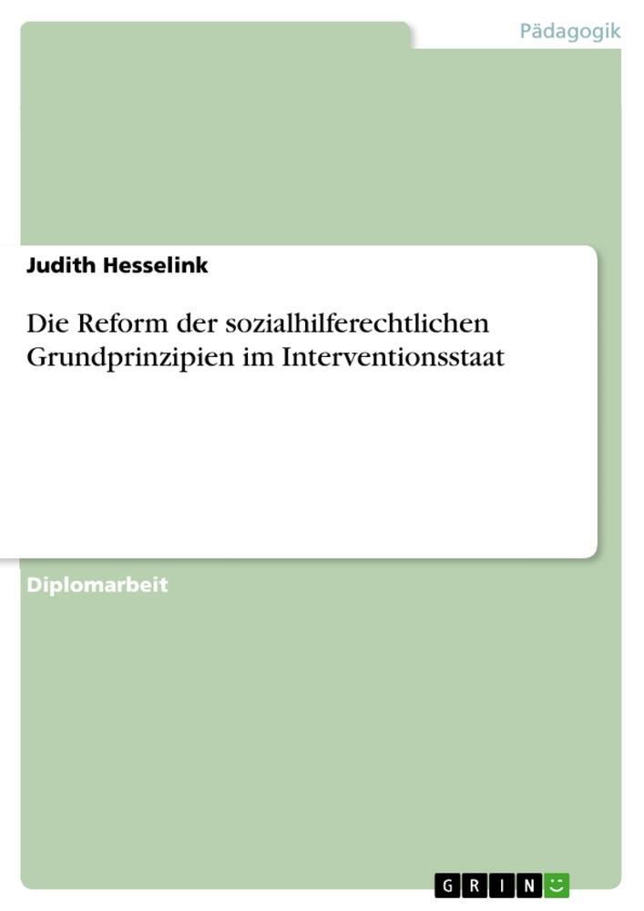 Die Reform der sozialhilferechtlichen Grundprinzipien im Interventionsstaat als Buch von Judith Hesselink - Judith Hesselink