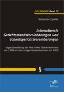Internationale Gerichtsstandsvereinbarungen und Schiedsgerichtsvereinbarungen: Gegenüberstellung des New Yorker Übereinkommens von 1958 mit dem Haager Übereinkommen von 2005