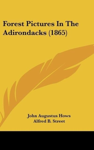 Forest Pictures In The Adirondacks (1865) als Buch von John Augustus Hows - John Augustus Hows